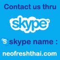 Sign In to SKYPE and Contact us thru our skype name  -- neofreshthai.com